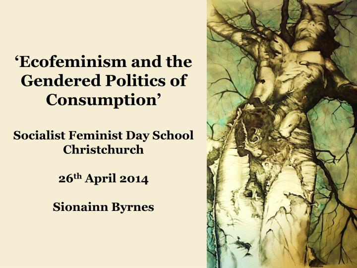 'Ecofeminism and the Gendered Politics of Consumption'