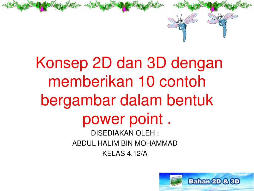 Ppt Konsep 2d Dan 3d Dengan Memberikan 10 Contoh Bergambar Dalam Bentuk Power Point Powerpoint Presentation Id 2104155