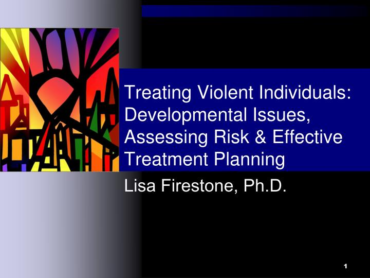 treating violent individuals developmental issues assessing risk effective treatment planning n.