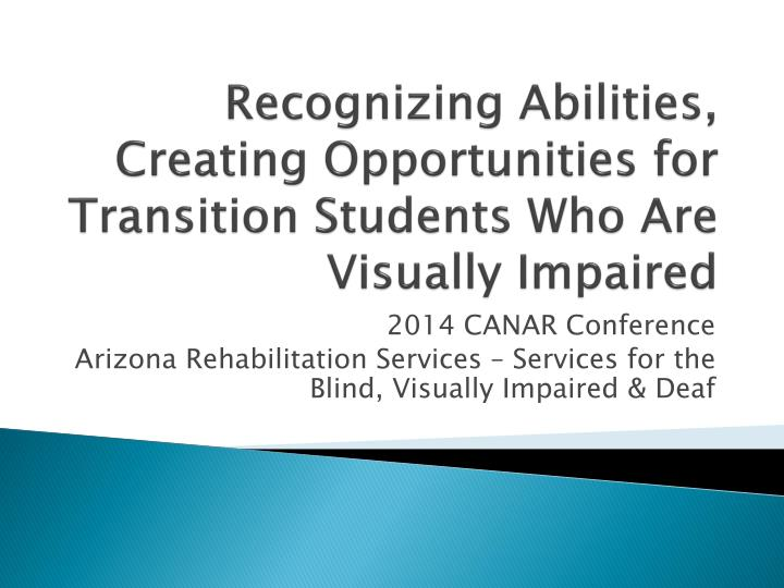 recognizing abilities creating opportunities for transition students who are visually impaired n.