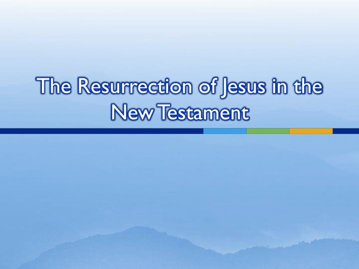 the resurrection of jesus in the new testament n.