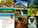the philippines is a beautiful country with scenic views and friendly people