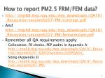 how to report pm2 5 frm fem data
