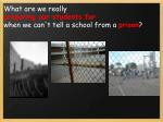 what are we really preparing our students for when we can t tell a school from a prison