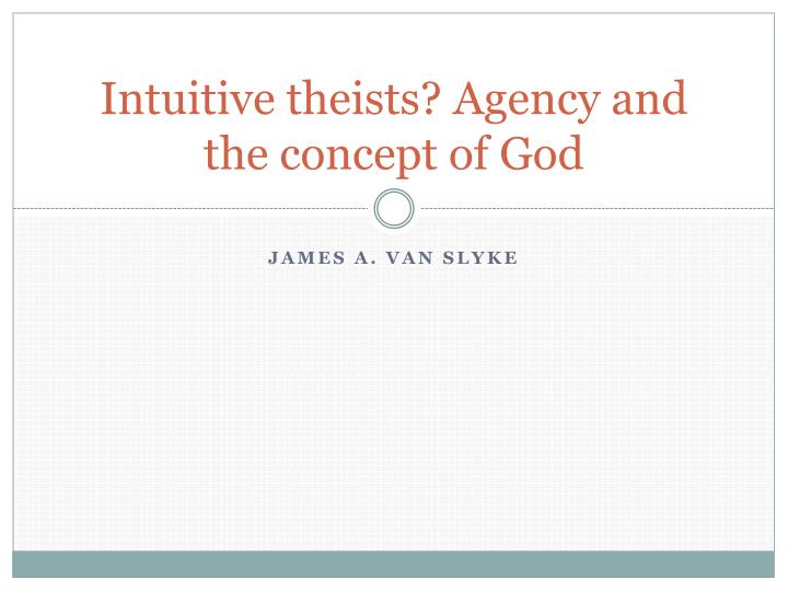 intuitive theists agency and the concept of god n.