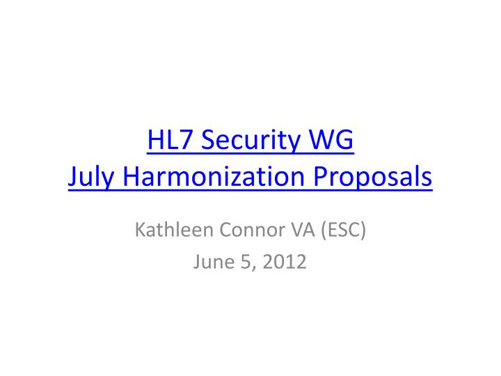 hl7 security wg july harmonization proposals n.