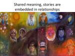 shared meaning stories are embedded in relationships