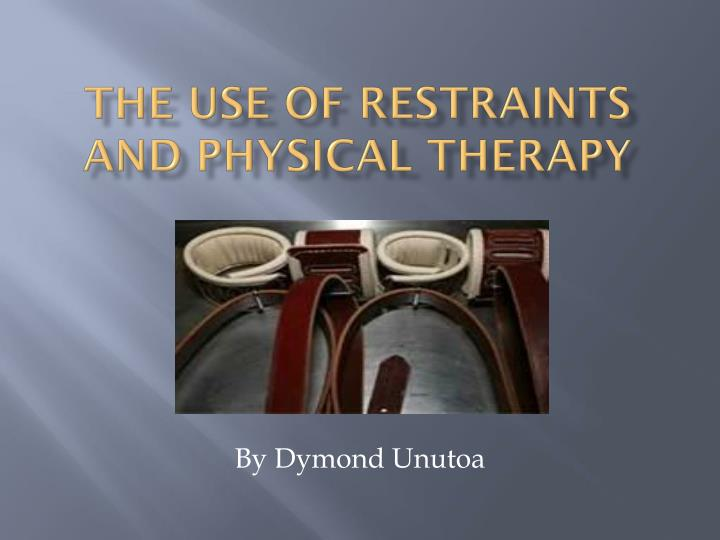 the use of restraints and physical therapy n.