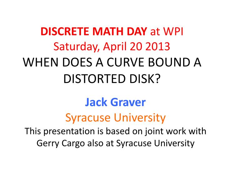 discrete math day at wpi saturday april 20 2013 when does a curve bound a distorted disk n.