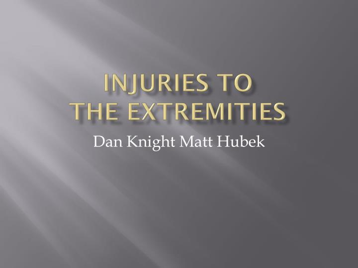 injuries to the extremities n.