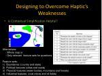 designing to overcome haptic s weaknesses12