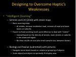 designing to overcome haptic s weaknesses3