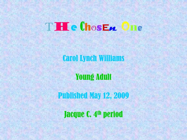t h e c h o s e n o n e carol lynch williams young adult published may 12 2009 jacque c 4 th period n.
