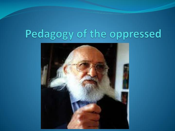 pedagogy of the oppressed Paulo freire is the author of the bestselling pedagogy of the oppressed as well as education for critical consciousness, pedagogy in process.