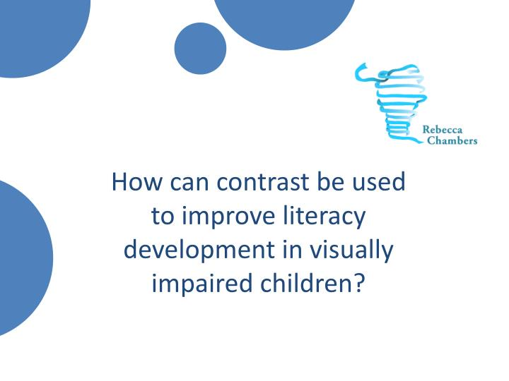 how can contrast be used to improve literacy development in visually impaired children n.