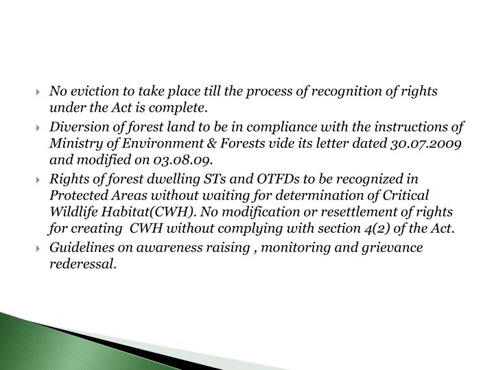 No eviction to take place till the process of recognition of rights under the Act is complete.