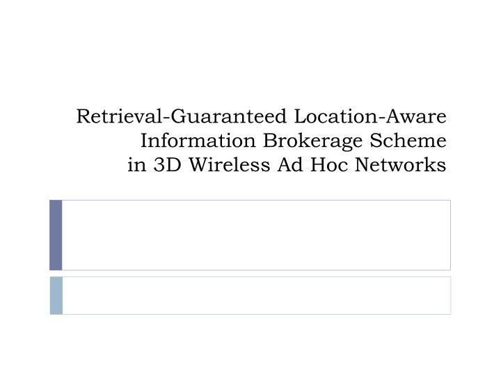 retrieval guaranteed location aware information brokerage scheme in 3d wireless ad hoc networks n.