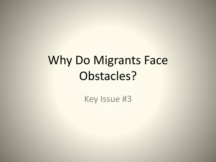 why do migrants face obstacles n.