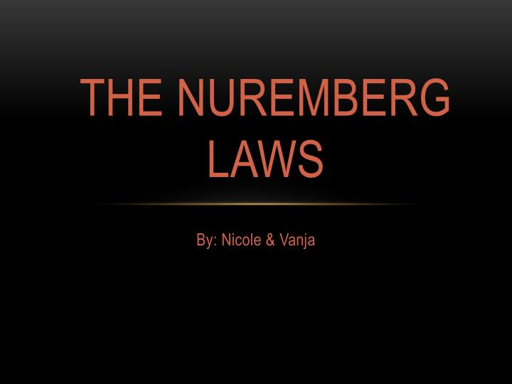 the nuremberg laws Start studying nuremberg laws learn vocabulary, terms, and more with flashcards, games, and other study tools.