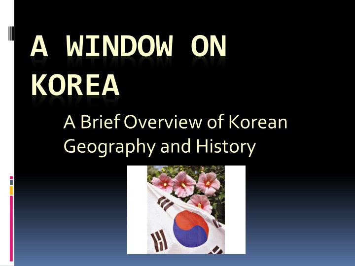 a brief overview of korean geography and history n.