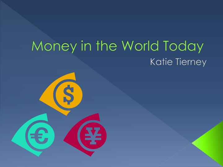 money in the world today n.