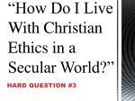 how do i live with christian ethics in a secular world