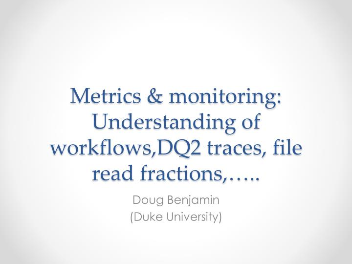 metrics monitoring understanding of workflows dq2 traces file read fractions n.