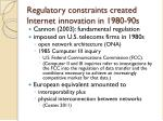 regulatory constraints created internet innovation in 1980 90s
