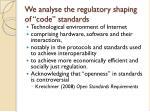 we analyse the regulatory shaping of code standards
