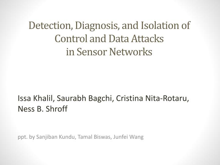detection diagnosis and isolation of control and data attacks in sensor networks n.