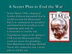 a secret plan to end the war