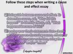 follow these steps when writing a cause and effect essay