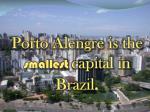 porto alengre is the smallest capital in brazil