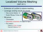 localized volume meshing sgp 2011