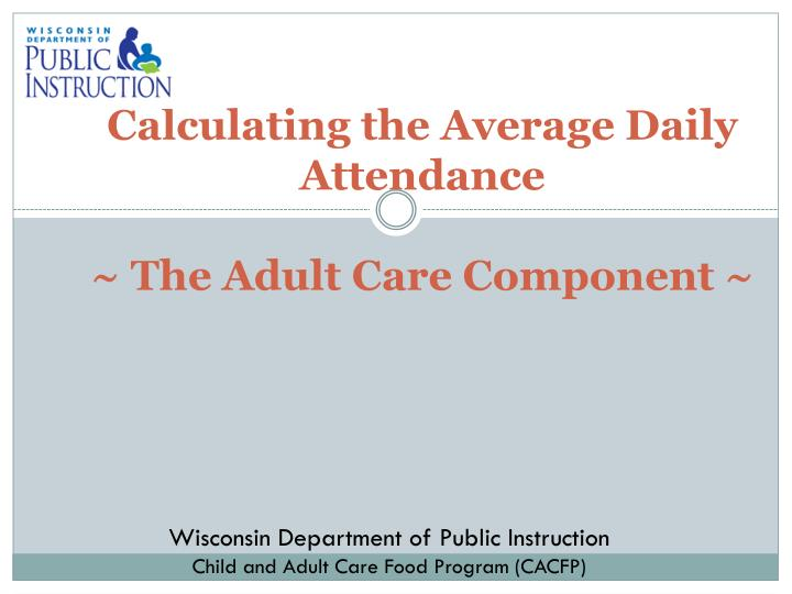 calculating the average daily attendance the adult care component n.