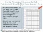 use the attendance column on the daily participation monthly meal count summary form