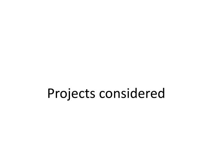 Projects considered
