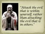 attack the evil that is within yourself rather than attacking the evil that is in others
