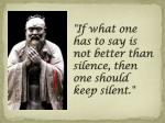 if what one has to say is not better than silence then one should keep silent