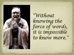without knowing the force of words it is impossible to know more