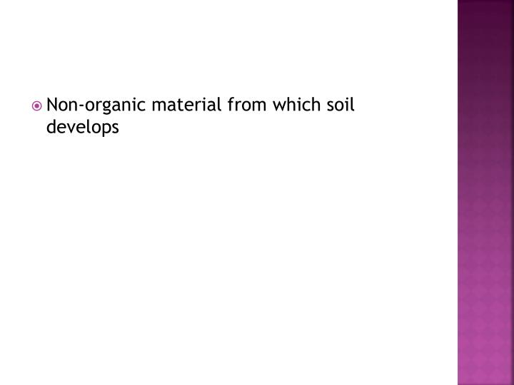 Non-organic material from which soil develops