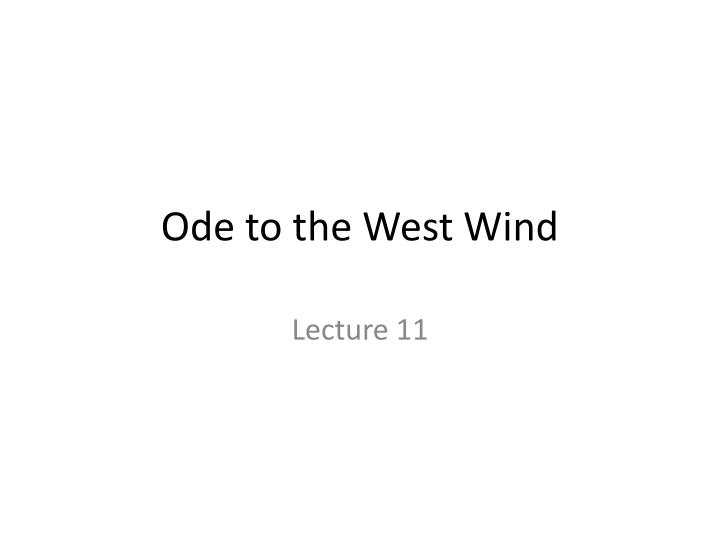 comparison of ode to the west Ode to the west wind by percy bysshe shelley ode to the west wind learning guide by phd students from stanford, harvard, berkeley.