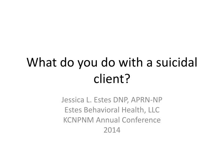 what do you do with a suicidal client n.
