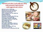 alimenti con oltre 1 g di sodio per 100 g sodio presente negli alimenti sodio aggiunto per cottura