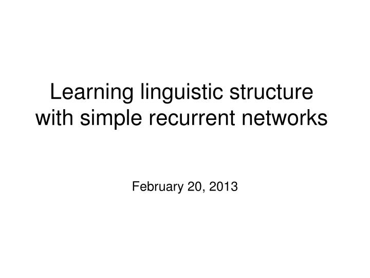 learning linguistic structure with simple recurrent networks n.