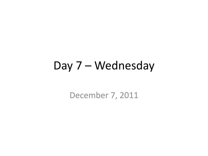 day 7 wednesday n.