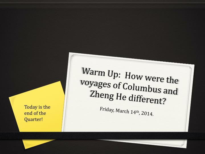 warm up how were the voyages of columbus and zheng he different n.