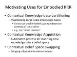 motivating uses for embodied krr