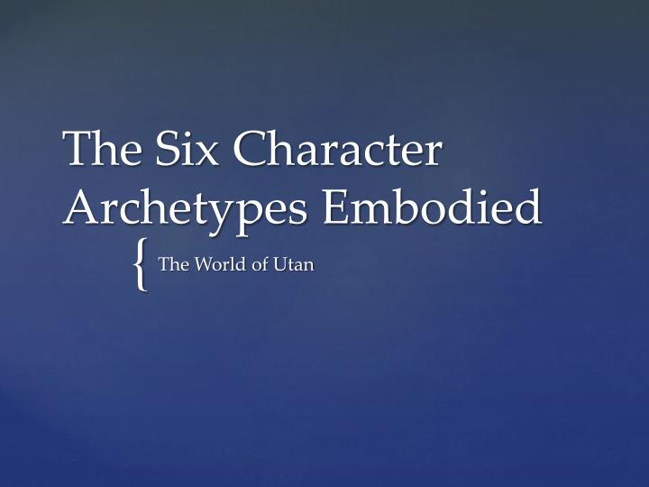the six character archetypes embodied n.
