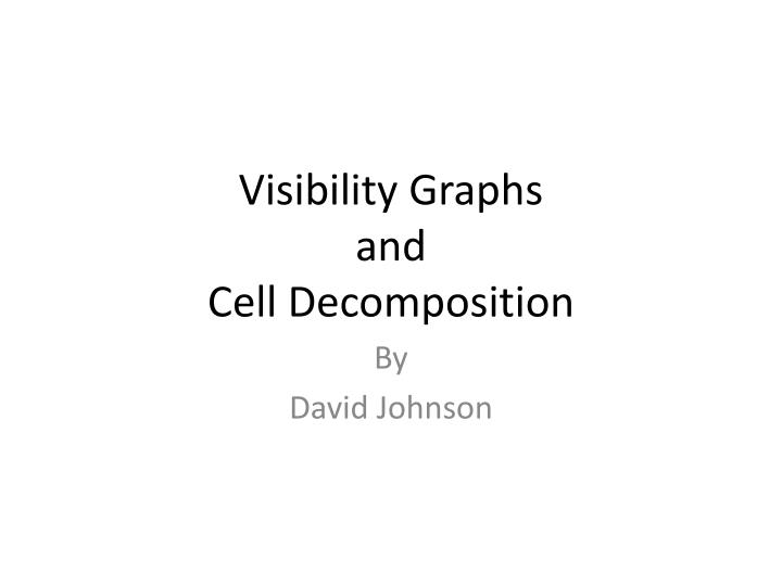visibility graphs and cell decomposition n.
